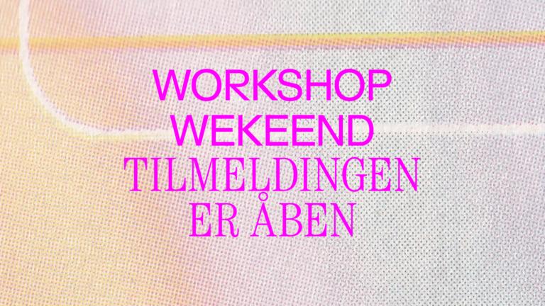 Workshop Weekend tilmelding åben